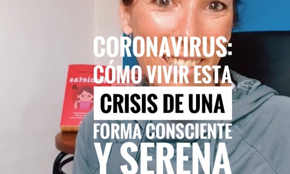 coronavirus: cómo vivir esta crisis de una forma consciente y serena